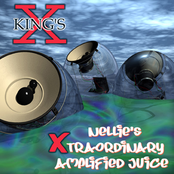 King's X - Nellie's Xtraordinary Amplified Juice - Cover